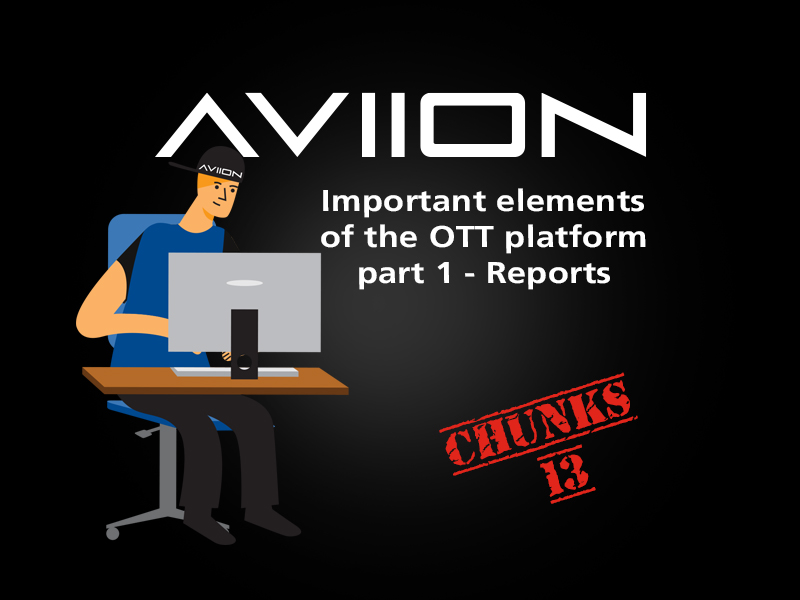 AVIION Chunks Vol 13. - Important elements of the OTT platform part 1